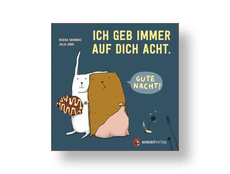 Aracari Verlag | Ich geb immer auf dich Acht. Gute Nacht!